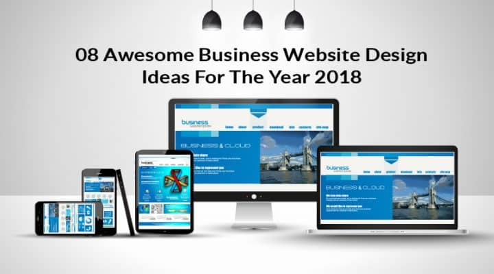 8 Awesome Business Website Design Ideas For The Year 2018