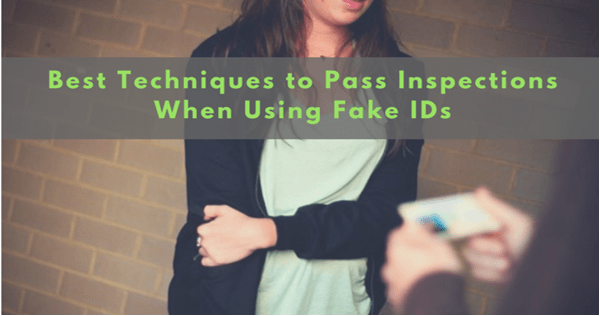 Best Techniques to Pass Inspections When Using Fake IDs