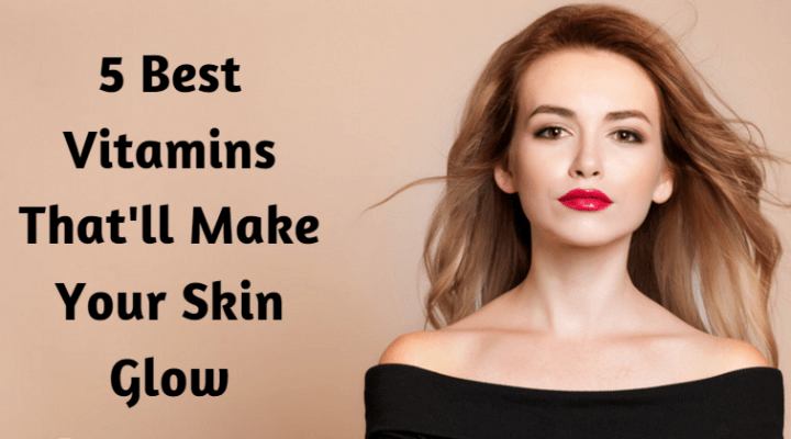 Top Vitamins that you should never miss for Your Skin