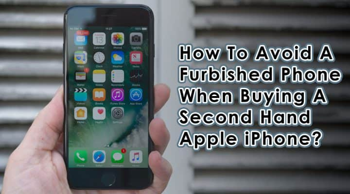 How to Avoid a Refurbished When Buying a Second Hand Apple iPhone