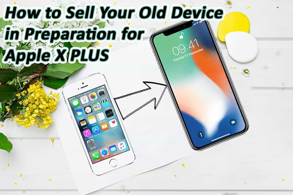 How-to-Sell-Your-Old-Device-in-Preparation-for-Apple-X-PLUS