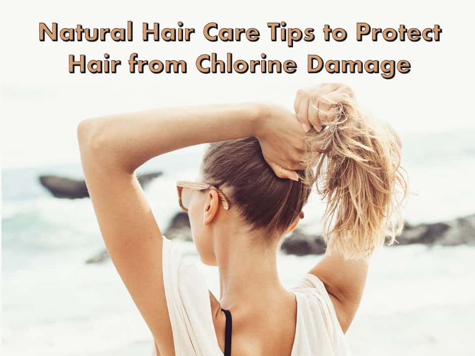 Natural Hair Care Tips to Protect Hair from Chlorine Damage