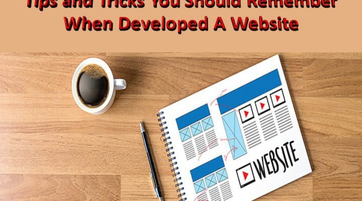 Tips and Tricks You Should Remember When Developed A Website