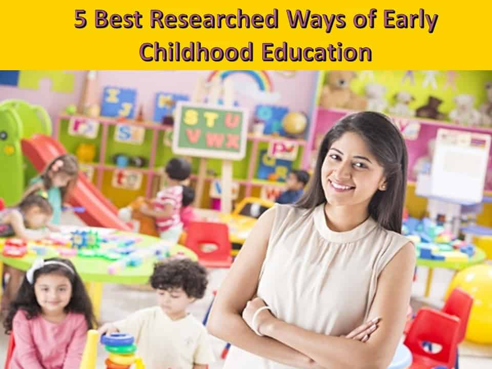 5 Best Researched Ways of Early Childhood Education