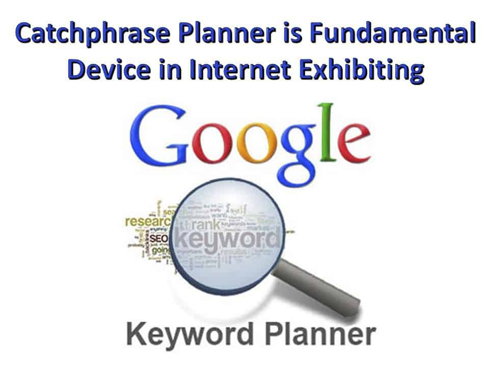 Catchphrase Planner is Fundamental Device in Internet Exhibiting