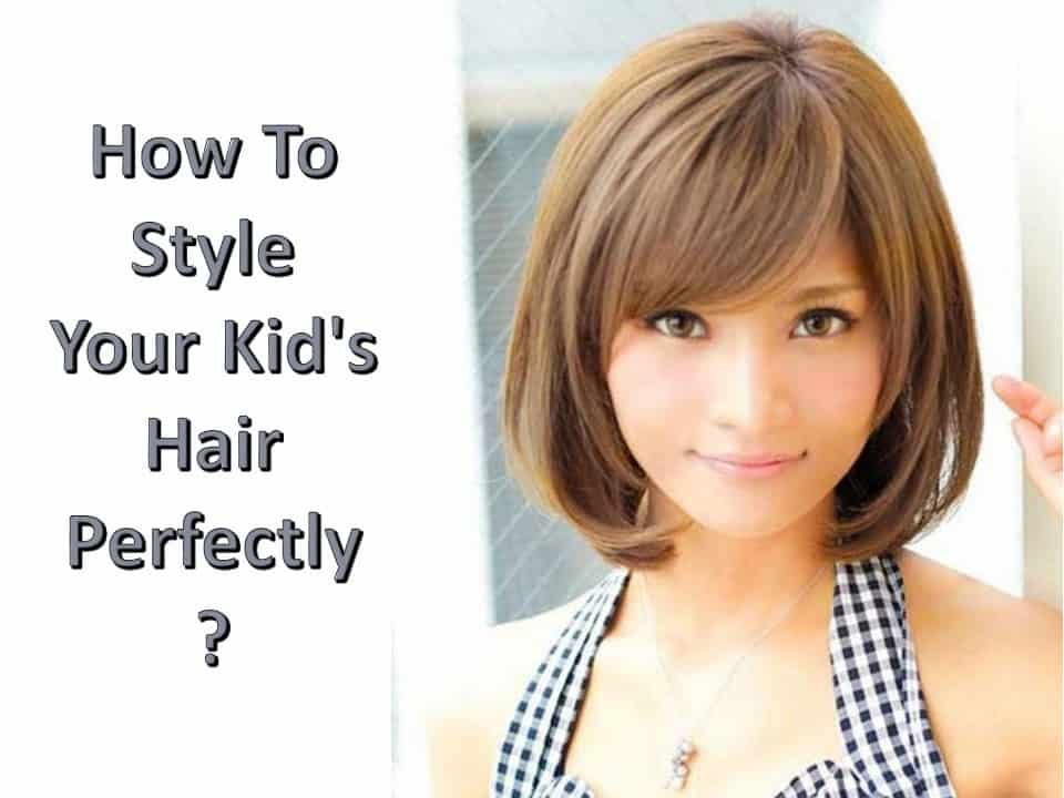 How To Style Your Kid's Hair Perfectly