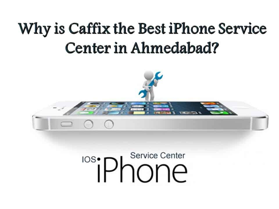 Why is Caffix the Best iPhone Service Center in Ahmedabad?