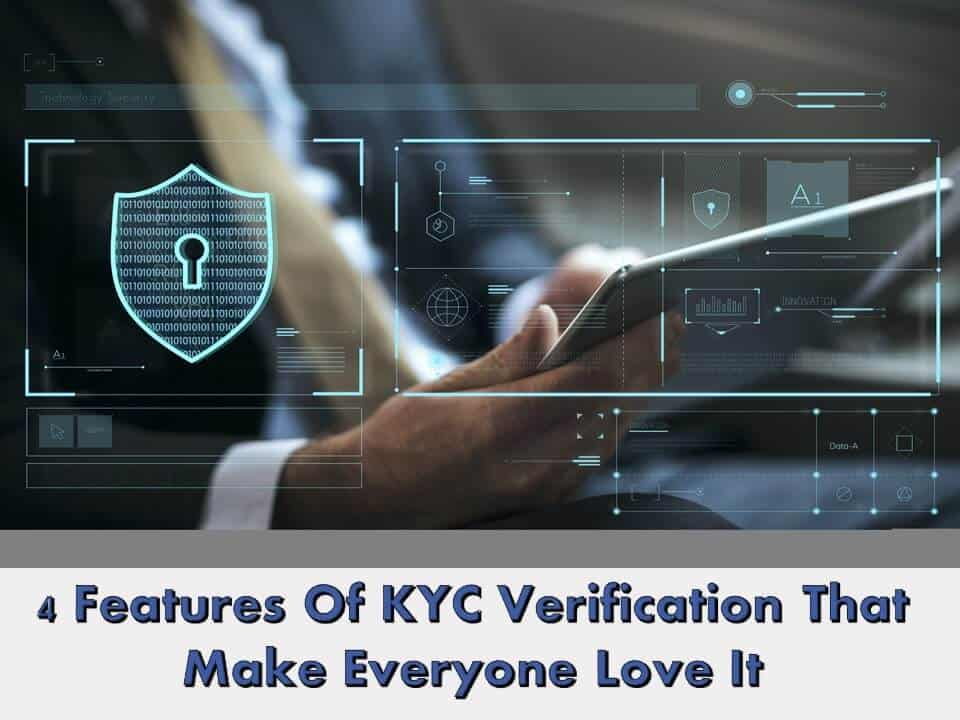 4 Features Of KYC Verification That Make Everyone Love It