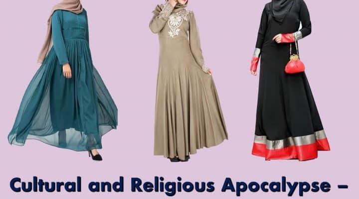 Cultural and Religious Apocalypse – Abaya, The Fashion or Faith?