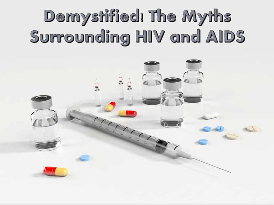 Demystified! The Myths Surrounding HIV and AIDS