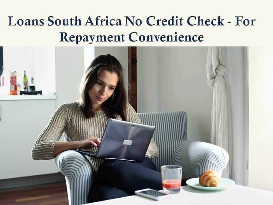 Loans South Africa No Credit Check - For Repayment Convenience
