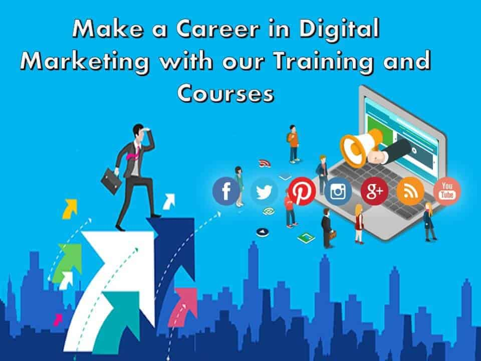 Make a Career in Digital Marketing with our Training and Courses