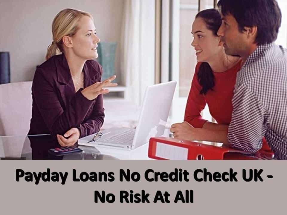 Payday Loans No Credit Check UK - No Risk At All