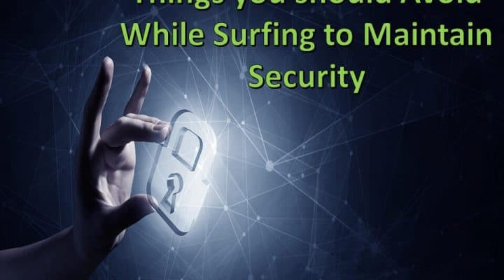 Things you should Avoid While Surfing to Maintain Security