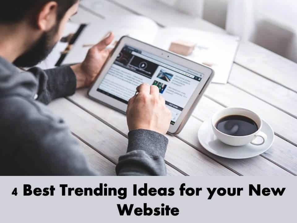 4 Best Trending Ideas for your New Website