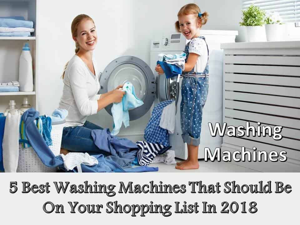 5 Best Washing Machines That Should Be On Your Shopping List In 2018