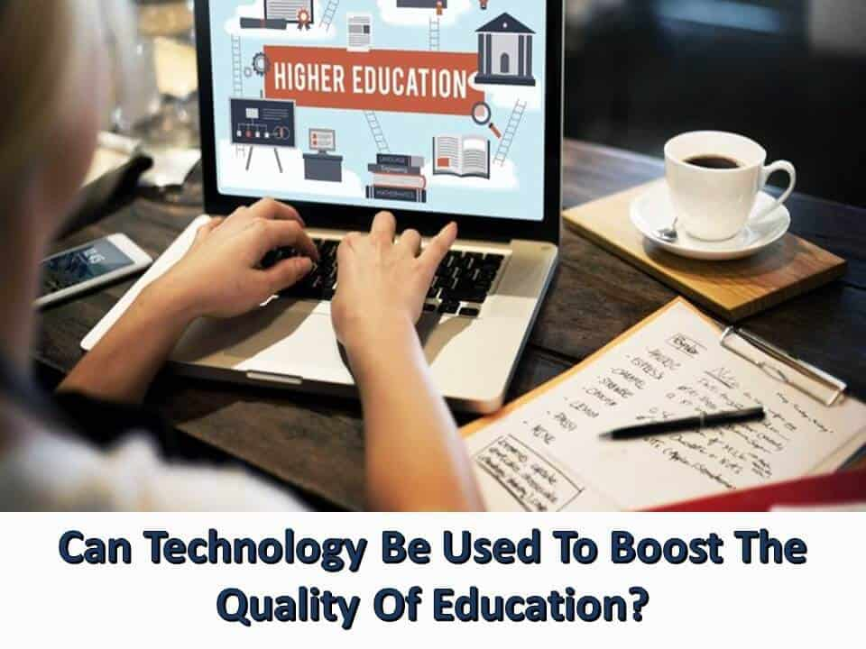 Can Technology Be Used To Boost The Quality Of Educationz