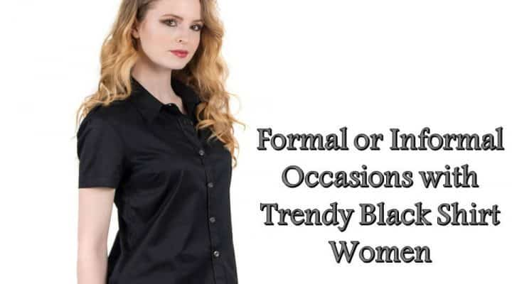 Formal or Informal Occasions with Trendy Black Shirt Women