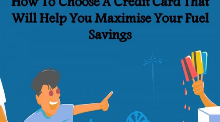 How To Choose A Credit Card That Will Help You Maximise Your Fuel Savings