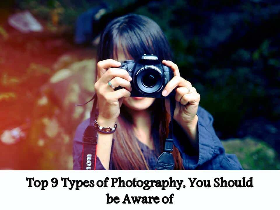 Top 9 Types of Photography, You Should be Aware of