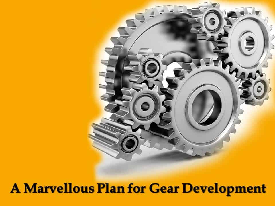 A Marvellous Plan for Gear Development