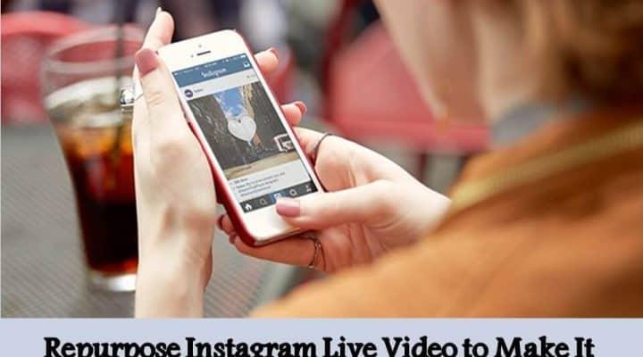 Repurpose Instagram Live Video to Make It More Purposeful