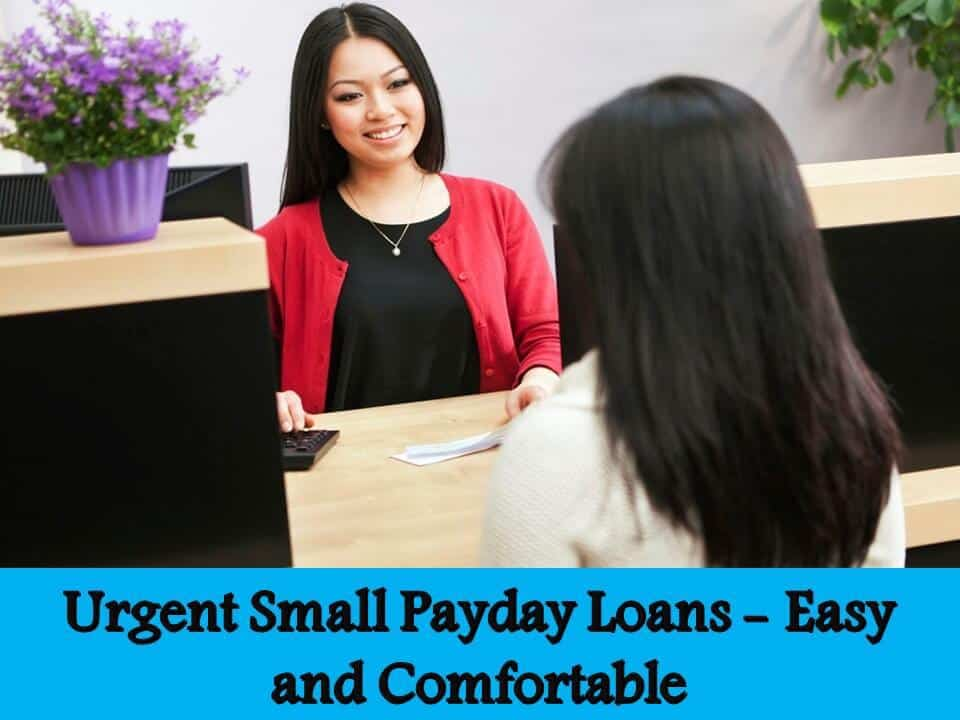 Urgent Small Payday Loans - Easy and Comfortable