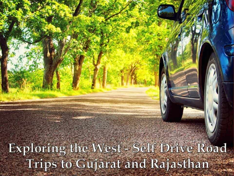 Exploring the West - Self Drive Road Trips to Gujarat and Rajasthan