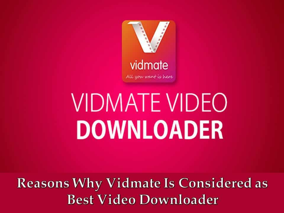 Reasons Why Vidmate Is Considered as Best Video Downloader