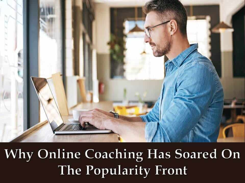 Why Online Coaching Has Soared On The Popularity Front