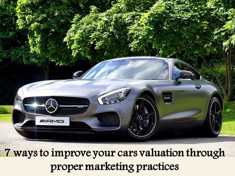 7 ways to improve your cars valuation through proper marketing practices