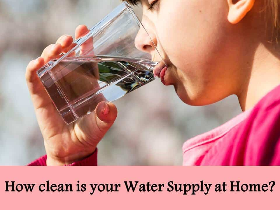 How clean is your Water Supply at Home?