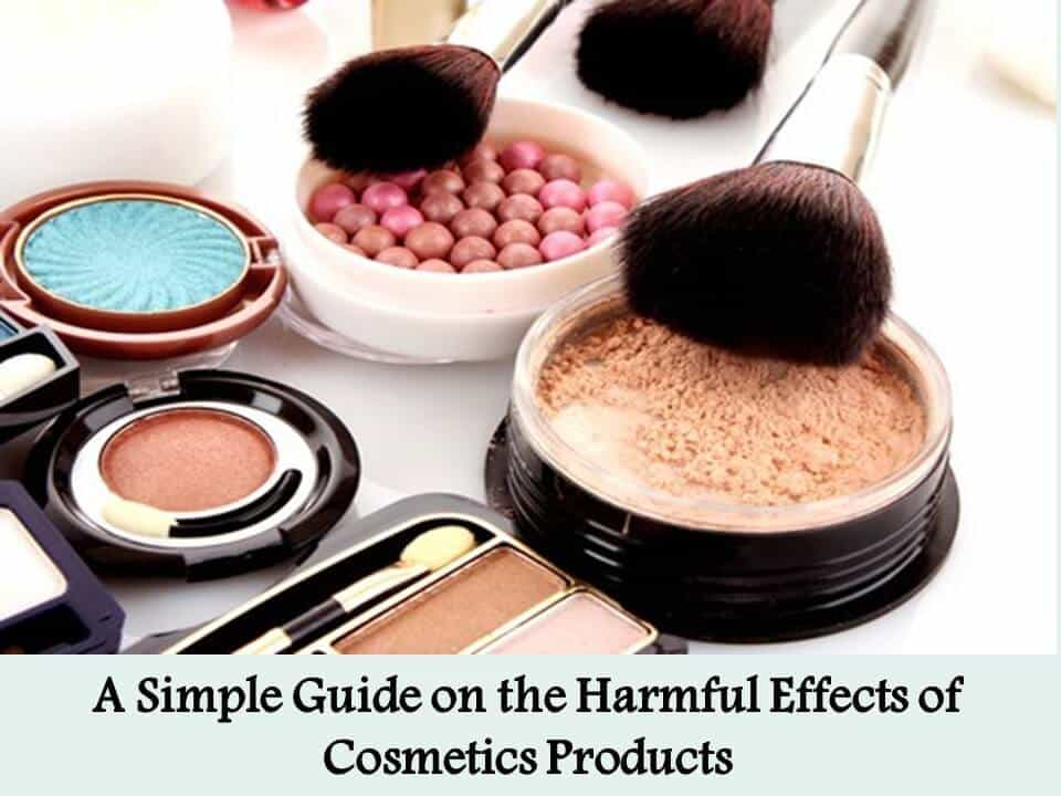 A Simple Guide on the Harmful Effects of Cosmetics Products