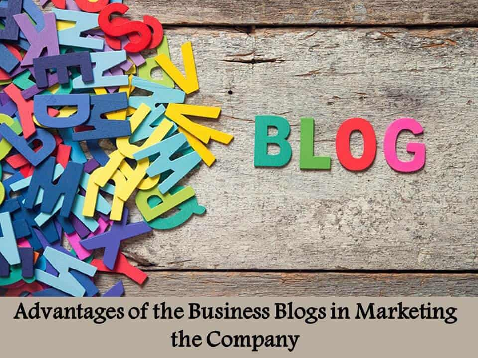 Advantages of the Business Blogs in Marketing the Company