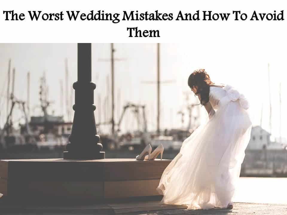 The Worst Wedding Mistakes And How To Avoid Them