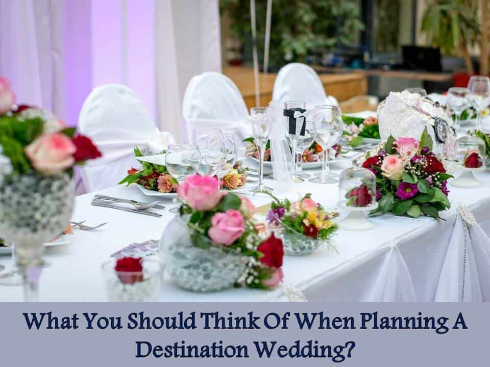 What You Should Think Of When Planning A Destination Wedding