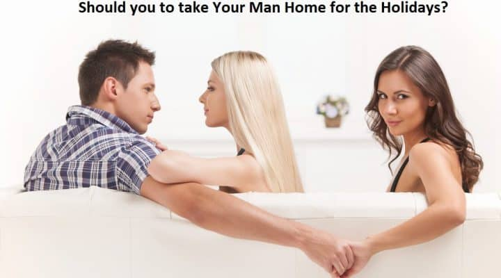 Should you to take Your Man Home for the Holidays