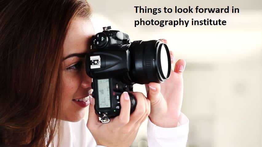 Things to look forward in photography institute