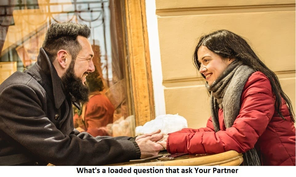 What's a loaded question that ask Your Partner