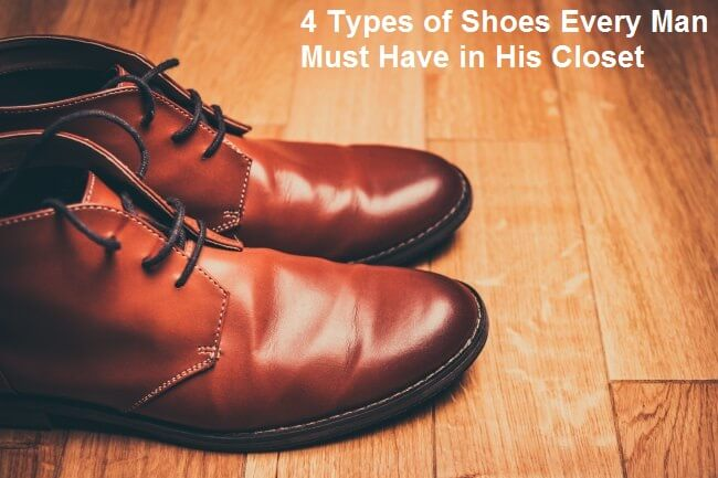 4 Types of Shoes Every Man Must Have in His Closet
