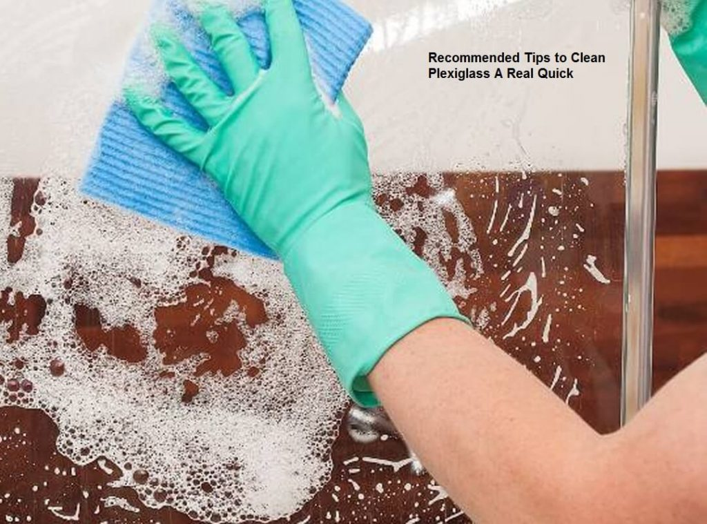 Recommended tips to clean plexiglass a real quick