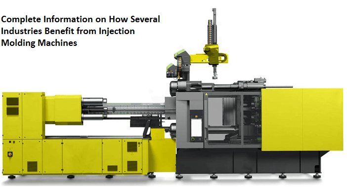 Complete Information on How Several Industries Benefit from Injection Molding Machines