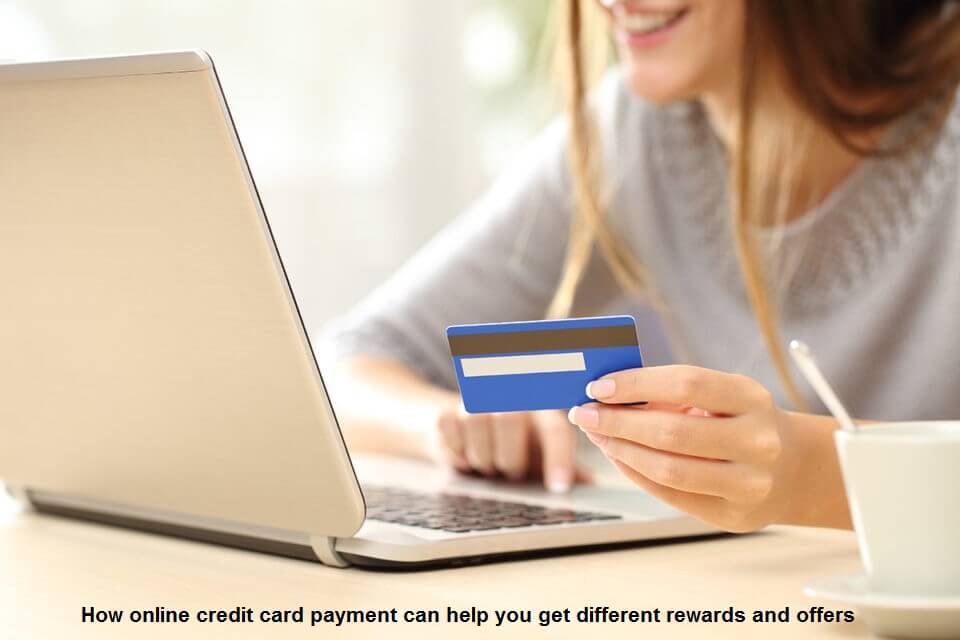 How online credit card payment can help you get different rewards and offers