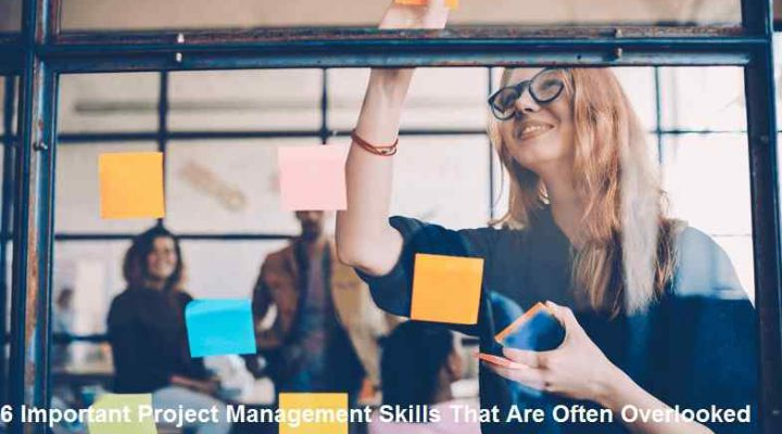 6 Important Project Management Skills That Are Often Overlooked